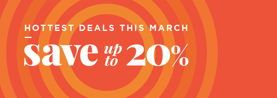 Hottest deals this March Save up to 20%