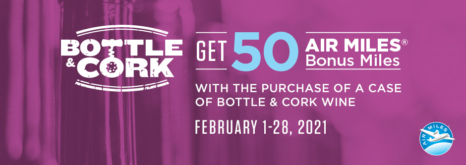 Get 50 AIR MILES Bonus Miles with the purchase of a case of Bottle & Cork Wine from February 1-28, 2021